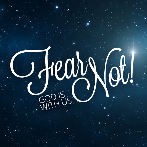 Fear Not! God is With Us